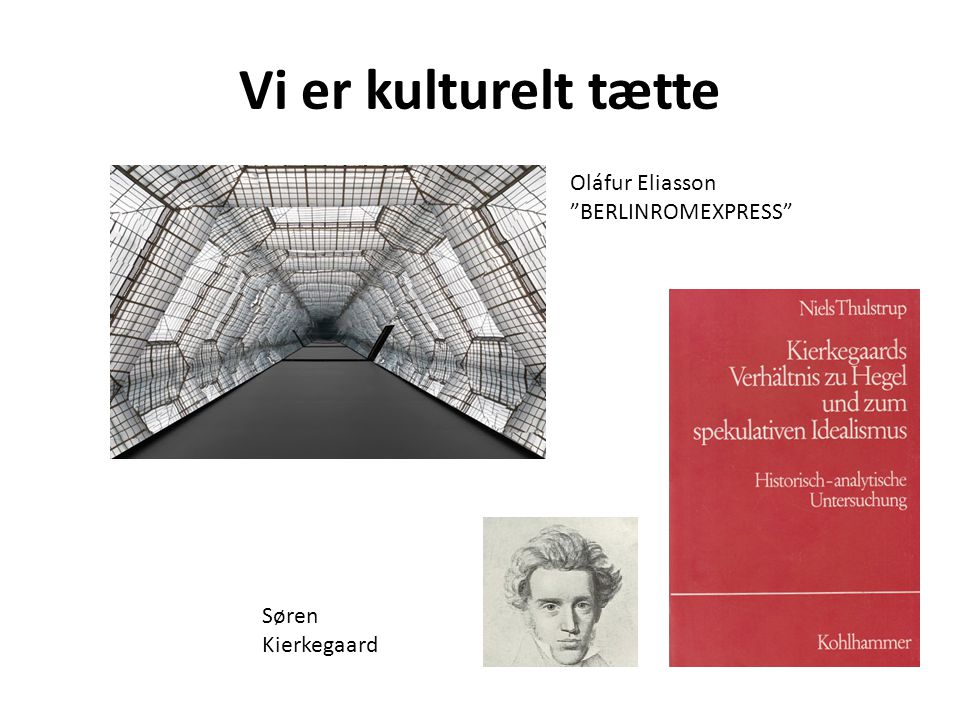Vi er kulturelt tætte Oláfur Eliasson BERLINROMEXPRESS Søren Kierkegaard