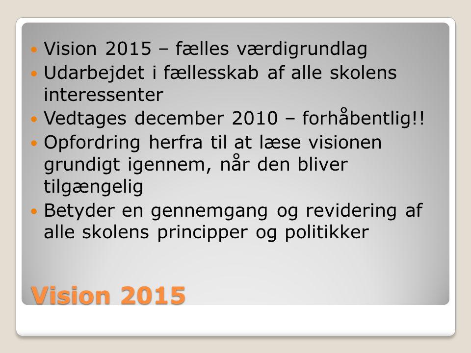 Vision 2015 Vision 2015 – fælles værdigrundlag Udarbejdet i fællesskab af alle skolens interessenter Vedtages december 2010 – forhåbentlig!.