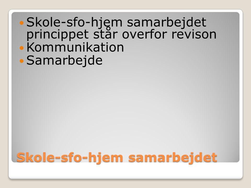Skole-sfo-hjem samarbejdet Skole-sfo-hjem samarbejdet princippet står overfor revison Kommunikation Samarbejde