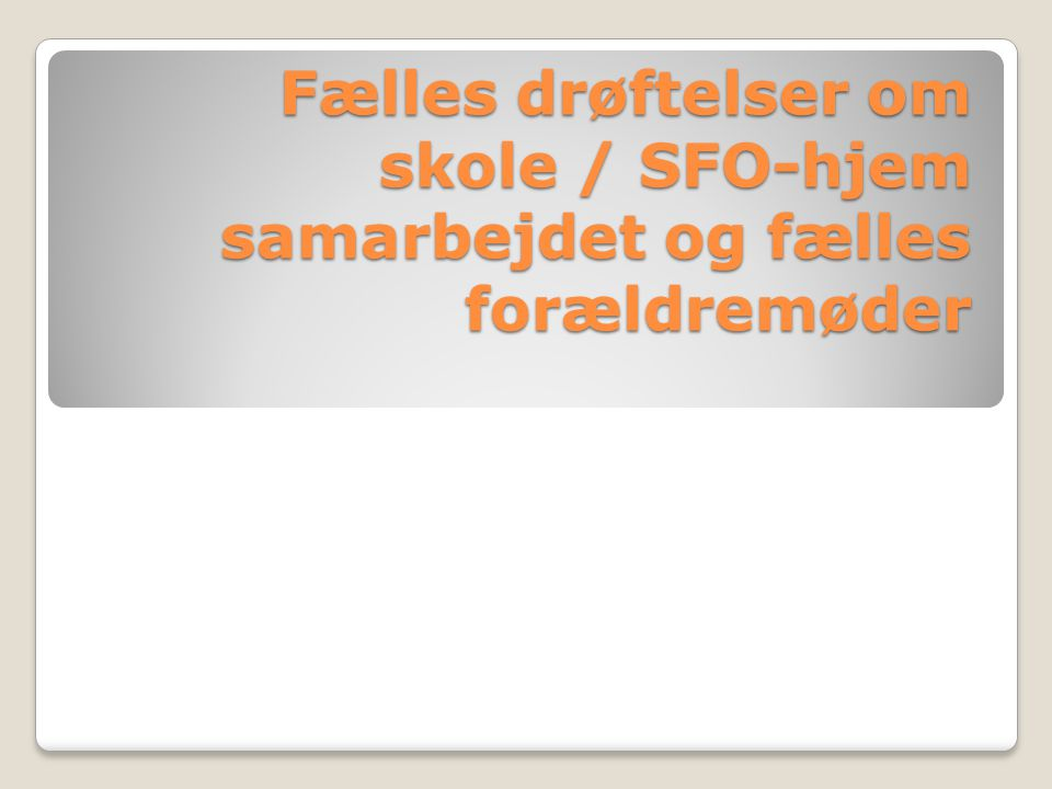 Fælles drøftelser om skole / SFO-hjem samarbejdet og fælles forældremøder