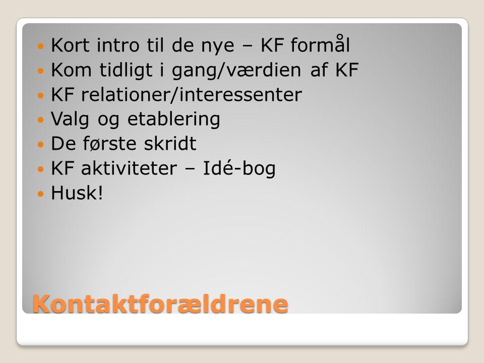 Kontaktforældrene Kort intro til de nye – KF formål Kom tidligt i gang/værdien af KF KF relationer/interessenter Valg og etablering De første skridt KF aktiviteter – Idé-bog Husk!