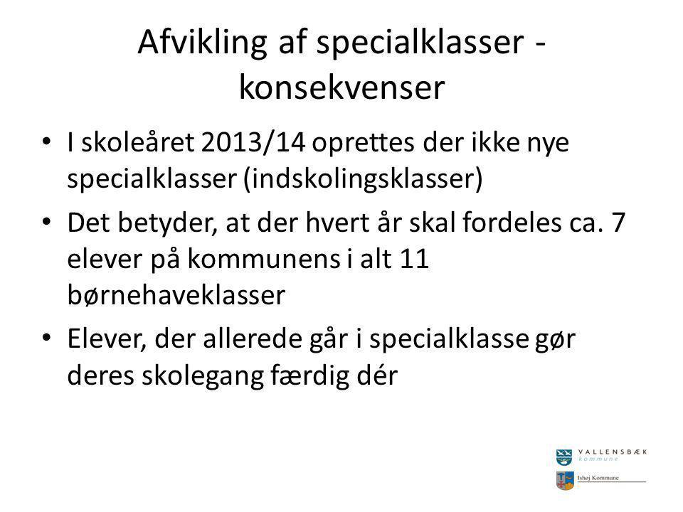 Afvikling af specialklasser - konsekvenser I skoleåret 2013/14 oprettes der ikke nye specialklasser (indskolingsklasser) Det betyder, at der hvert år skal fordeles ca.
