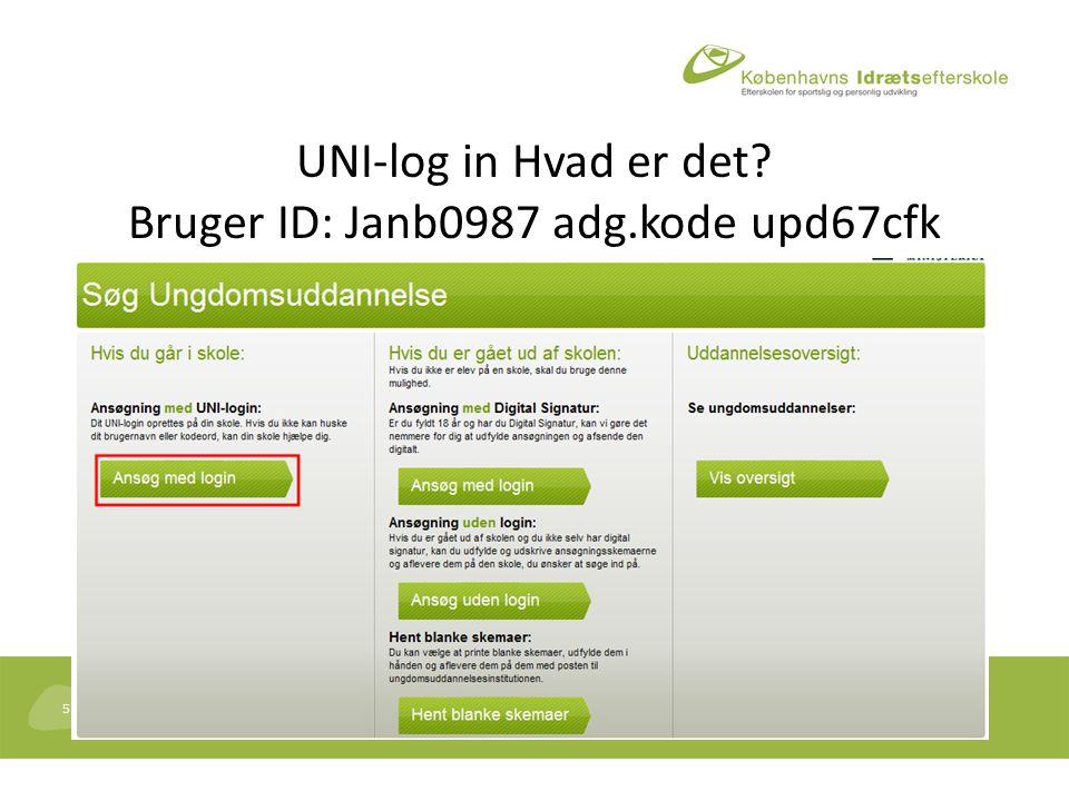 5 UNI-log in Hvad er det Bruger ID: Janb0987 adg.kode upd67cfk