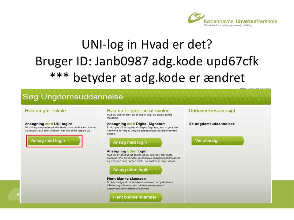 6 UNI-log in Hvad er det Bruger ID: Janb0987 adg.kode upd67cfk *** betyder at adg.kode er ændret