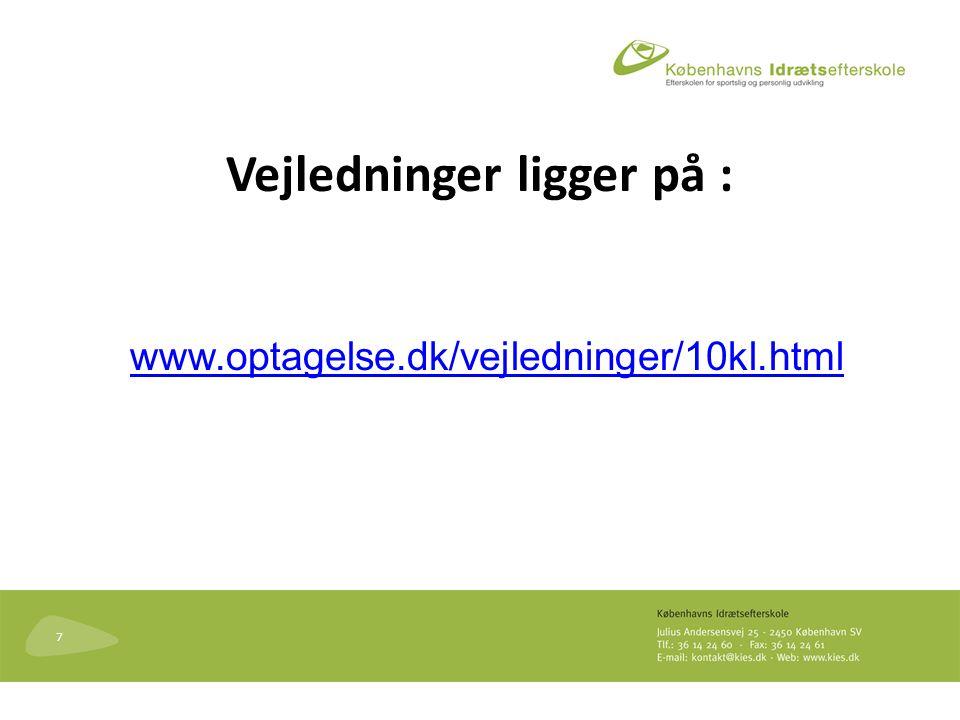 7 Vejledninger ligger på : www.optagelse.dk/vejledninger/10kl.html