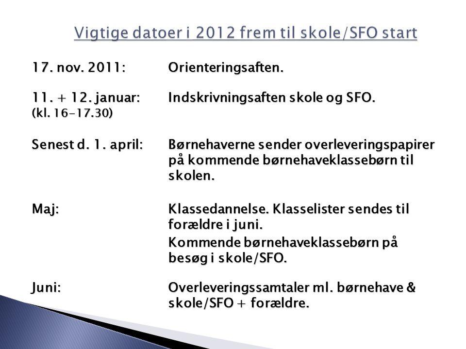 17. nov. 2011:Orienteringsaften. 11. + 12. januar:Indskrivningsaften skole og SFO.