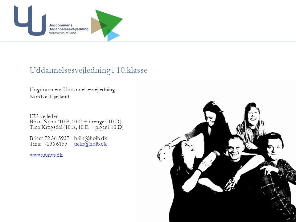 Uddannelsesvejledning i 10.klasse Ungdommens Uddannelsesvejledning Nordvestsjælland UU-vejleder Brian Nybo (10.B, 10.C + drenge i 10.D) Tina Krogsdal (10.A, 10.E + piger i 10.D) Brian: 72 36 5937briln@holb.dk Tina: 7236 6155tiekr@holb.dktiekr@holb.dk www.uunvs.dk