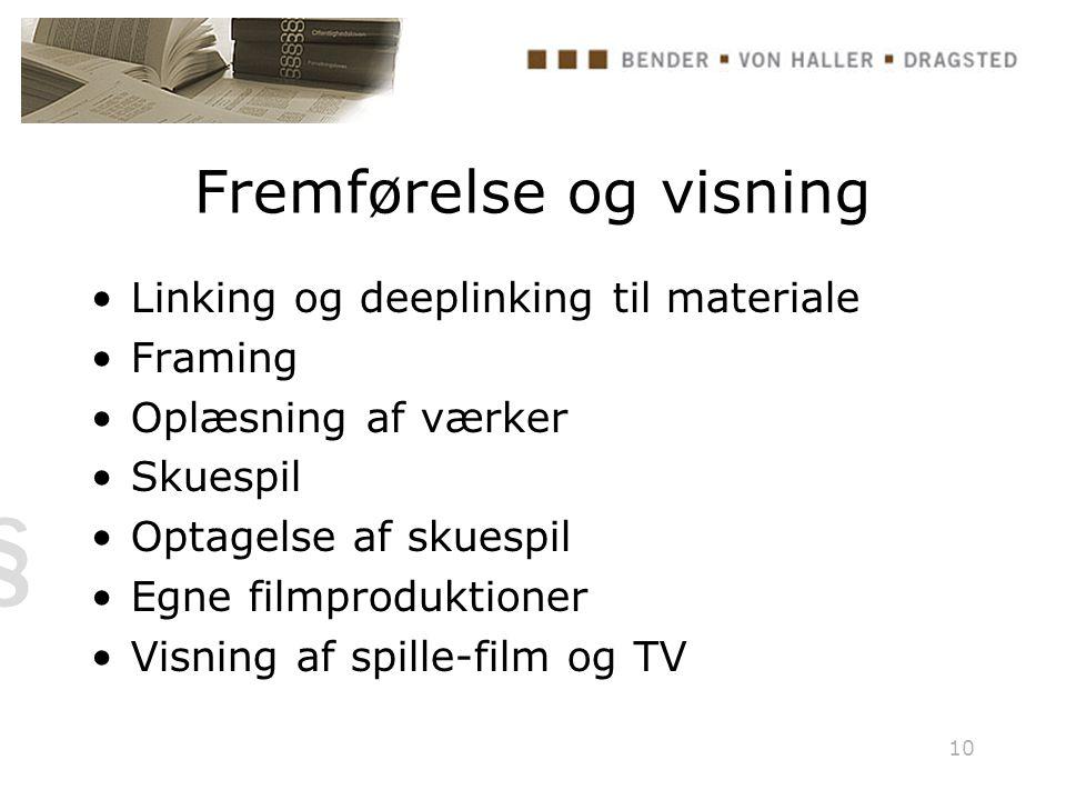 10 Fremførelse og visning Linking og deeplinking til materiale Framing Oplæsning af værker Skuespil Optagelse af skuespil Egne filmproduktioner Visning af spille-film og TV