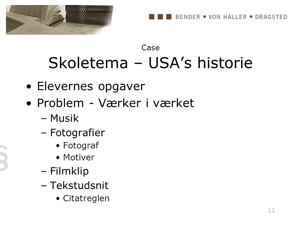 11 Case Skoletema – USA's historie Elevernes opgaver Problem - Værker i værket –Musik –Fotografier Fotograf Motiver –Filmklip –Tekstudsnit Citatreglen