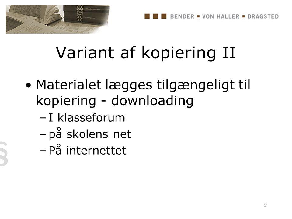 9 Variant af kopiering II Materialet lægges tilgængeligt til kopiering - downloading –I klasseforum –på skolens net –På internettet