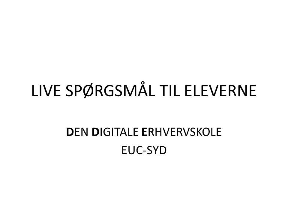 LIVE SPØRGSMÅL TIL ELEVERNE DEN DIGITALE ERHVERVSKOLE EUC-SYD