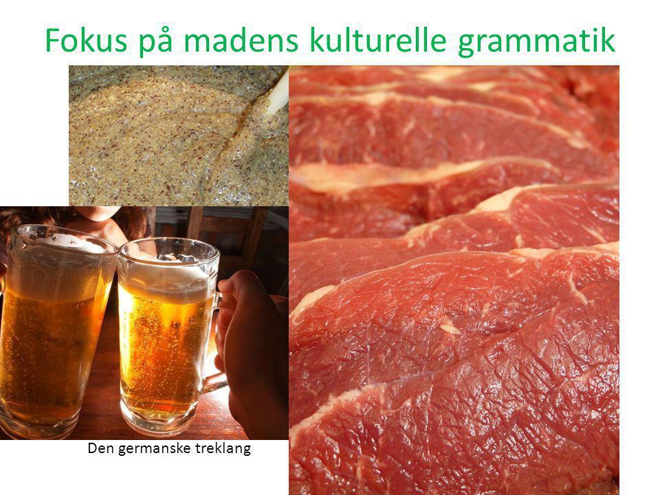 Fokus på madens kulturelle grammatik Den germanske treklang