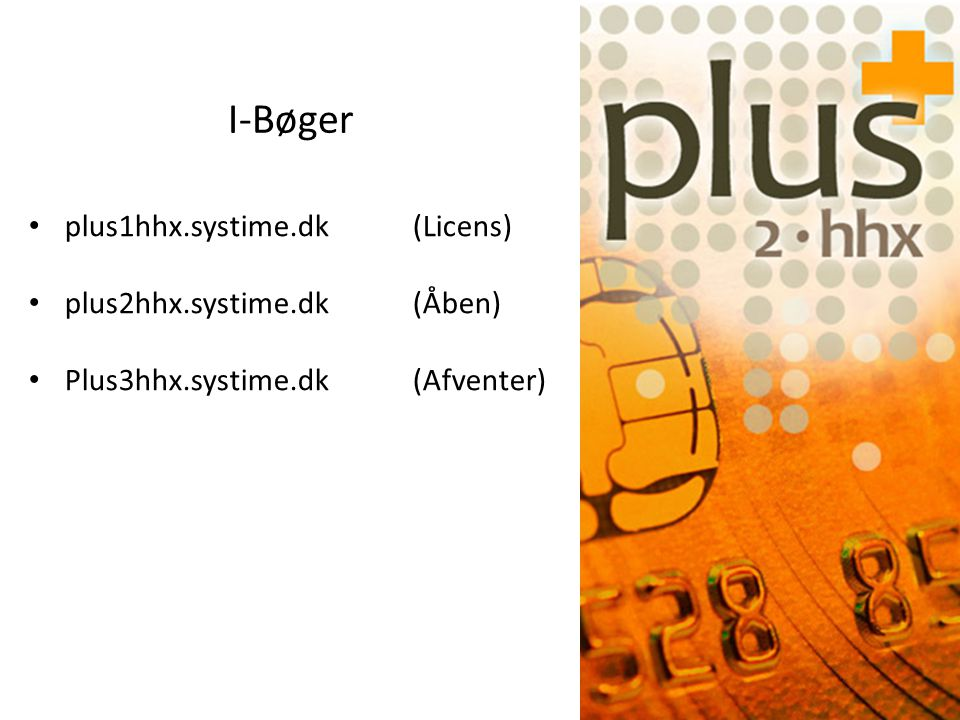 plus1hhx.systime.dk(Licens) plus2hhx.systime.dk(Åben) Plus3hhx.systime.dk(Afventer) I-Bøger