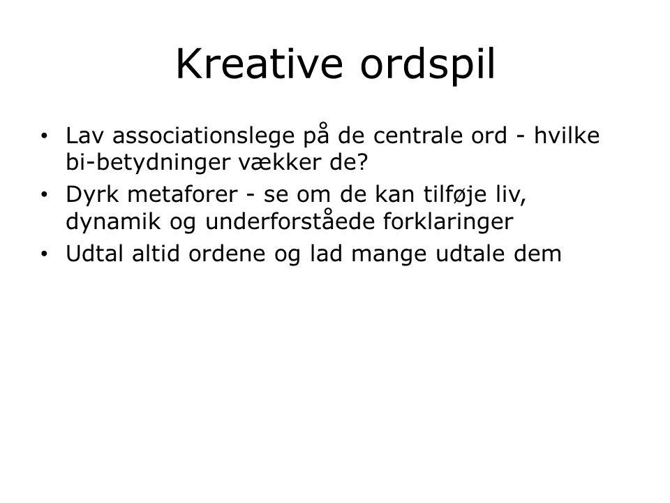 Kreative ordspil Lav associationslege på de centrale ord - hvilke bi-betydninger vækker de.