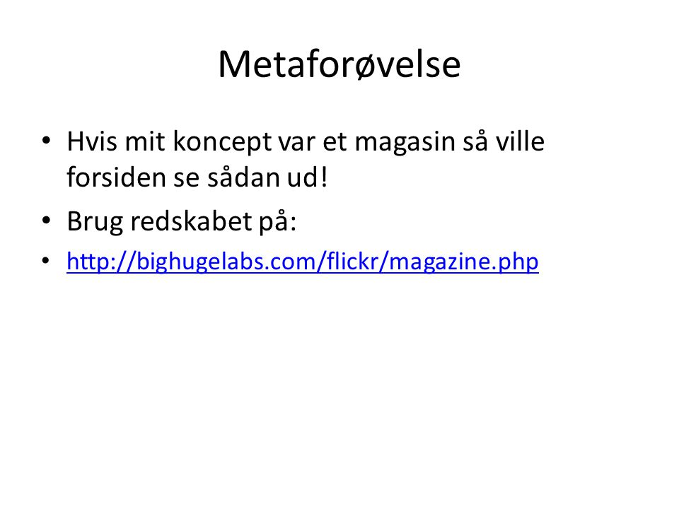 Metaforøvelse Hvis mit koncept var et magasin så ville forsiden se sådan ud.