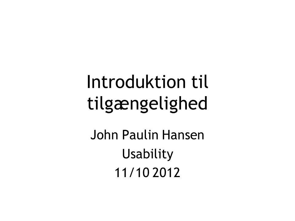 Introduktion til tilgængelighed John Paulin Hansen Usability 11/10 2012