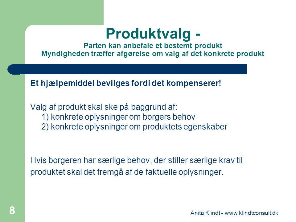Produktvalg - Parten kan anbefale et bestemt produkt Myndigheden træffer afgørelse om valg af det konkrete produkt Et hjælpemiddel bevilges fordi det