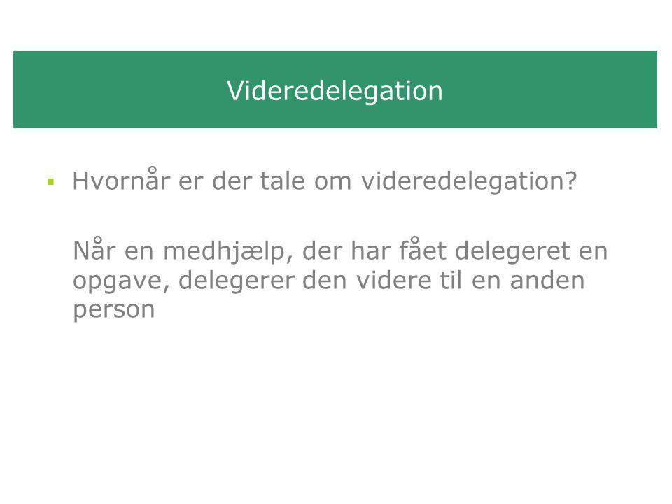 Videredelegation  Hvornår er der tale om videredelegation.