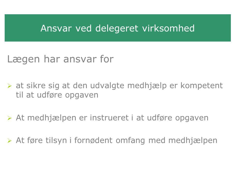 Ansvar ved delegeret virksomhed Medhjælpen har ansvar for  at frasige sig en opgave, som den pågældende ikke ser sig i stand til at udføre forsvarligt  at følge instruksen i udførelsen af opgaven