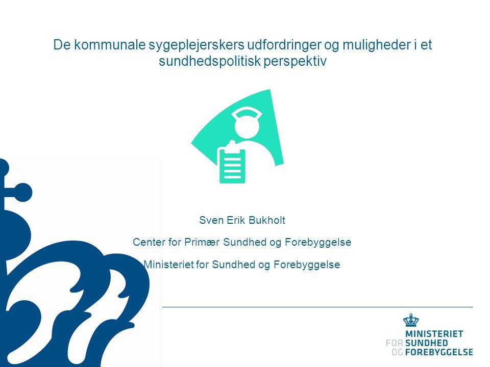 De kommunale sygeplejerskers udfordringer og muligheder i et sundhedspolitisk perspektiv Sven Erik Bukholt Center for Primær Sundhed og Forebyggelse M