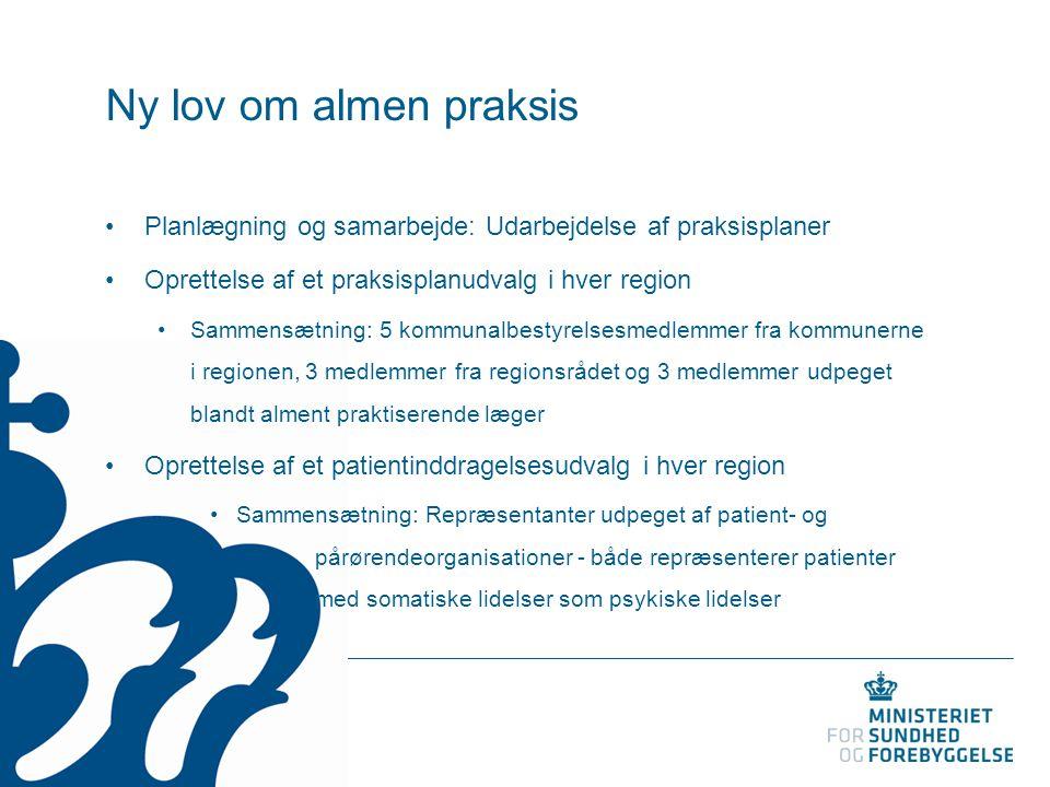 Ny lov om almen praksis Planlægning og samarbejde: Udarbejdelse af praksisplaner Oprettelse af et praksisplanudvalg i hver region Sammensætning: 5 kom