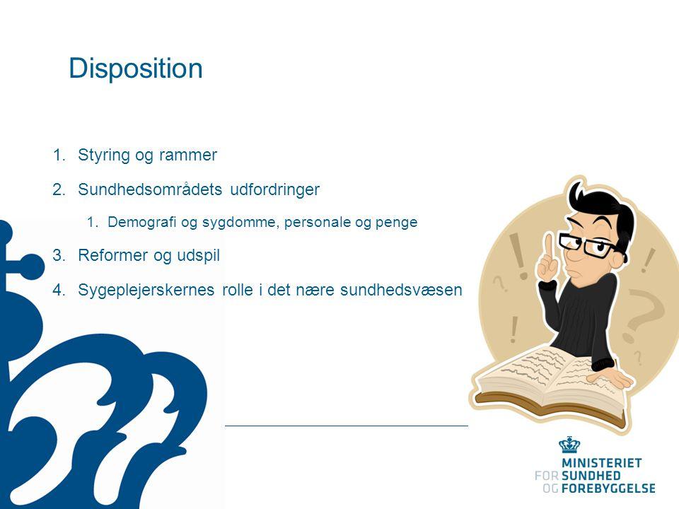 Disposition 1.Styring og rammer 2.Sundhedsområdets udfordringer 1.Demografi og sygdomme, personale og penge 3.Reformer og udspil 4.Sygeplejerskernes r