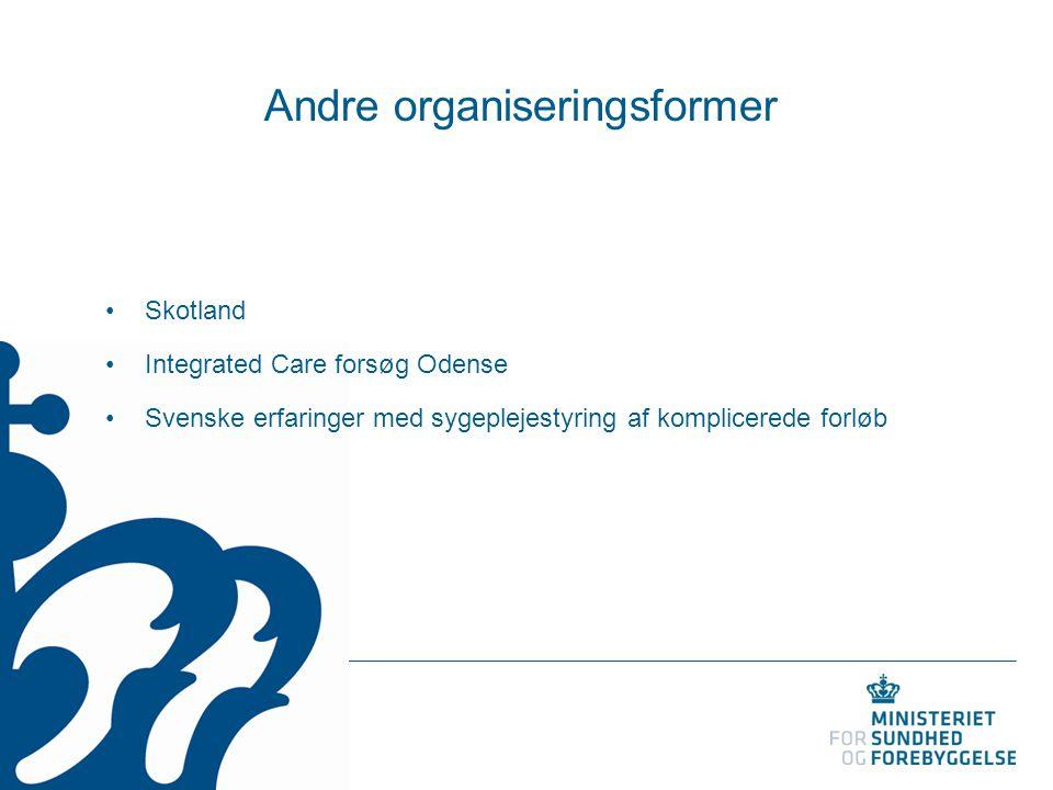 Andre organiseringsformer Skotland Integrated Care forsøg Odense Svenske erfaringer med sygeplejestyring af komplicerede forløb