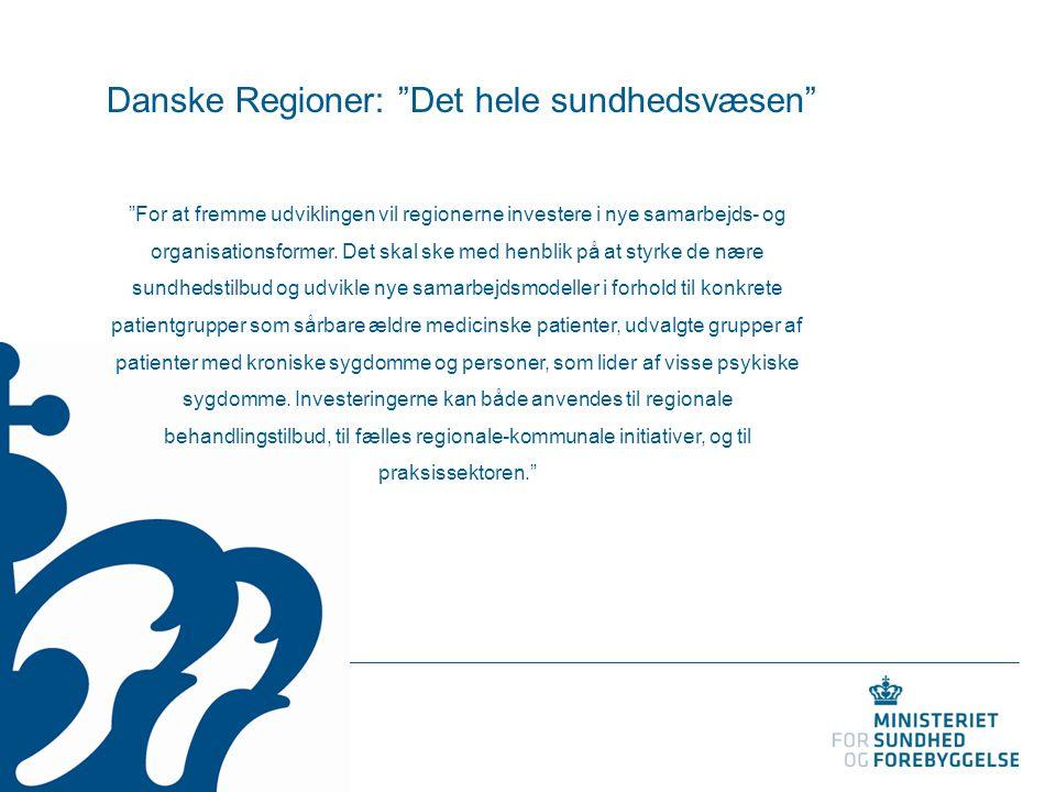 """Danske Regioner: """"Det hele sundhedsvæsen"""" """"For at fremme udviklingen vil regionerne investere i nye samarbejds- og organisationsformer. Det skal ske m"""