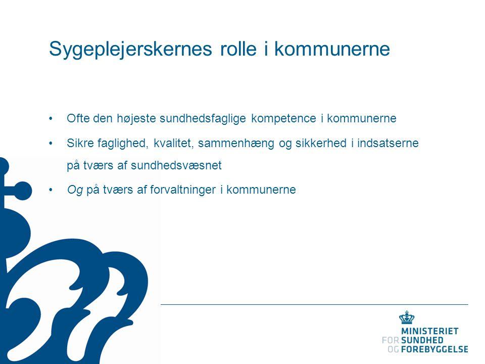 Sygeplejerskernes rolle i kommunerne Ofte den højeste sundhedsfaglige kompetence i kommunerne Sikre faglighed, kvalitet, sammenhæng og sikkerhed i ind