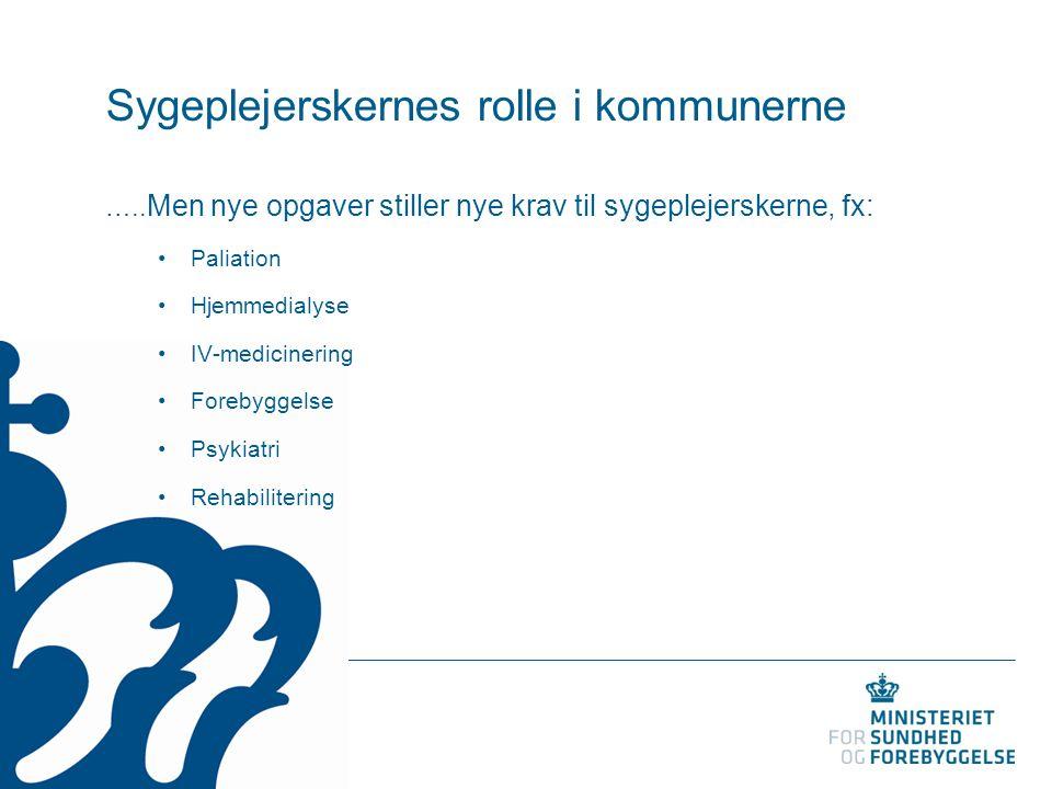 Sygeplejerskernes rolle i kommunerne ….. Men nye opgaver stiller nye krav til sygeplejerskerne, fx: Paliation Hjemmedialyse IV-medicinering Forebyggel