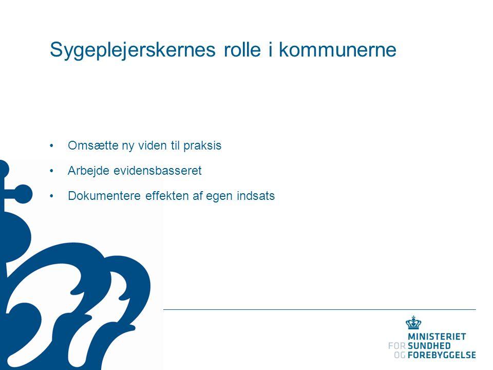 Sygeplejerskernes rolle i kommunerne Omsætte ny viden til praksis Arbejde evidensbasseret Dokumentere effekten af egen indsats