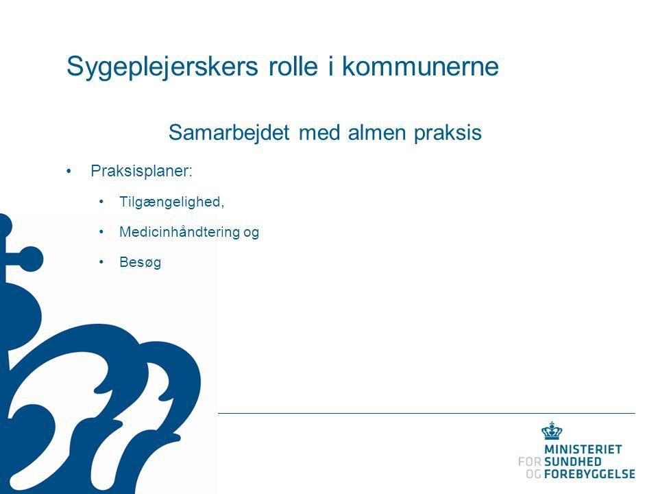 Sygeplejerskers rolle i kommunerne Samarbejdet med almen praksis Praksisplaner: Tilgængelighed, Medicinhåndtering og Besøg