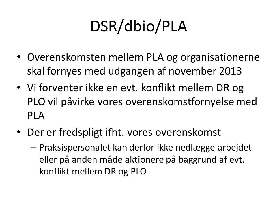 DSR/dbio/PLA Overenskomsten mellem PLA og organisationerne skal fornyes med udgangen af november 2013 Vi forventer ikke en evt.