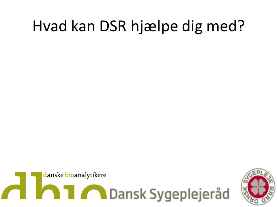 Hvad kan DSR hjælpe dig med