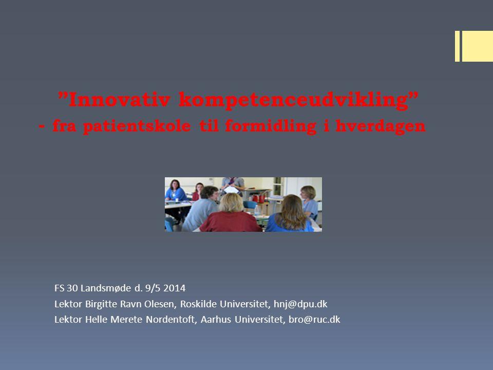 Innovativ kompetenceudvikling - fra patientskole til formidling i hverdagen FS 30 Landsmøde d.