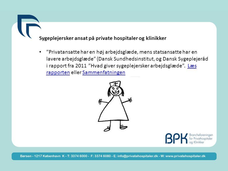 Sygeplejersker ansat på private hospitaler og klinikker Privatansatte har en høj arbejdsglæde, mens statsansatte har en lavere arbejdsglæde (Dansk Sundhedsinstitut, og Dansk Sygeplejeråd i rapport fra 2011 Hvad giver sygeplejersker arbejdsglæde .
