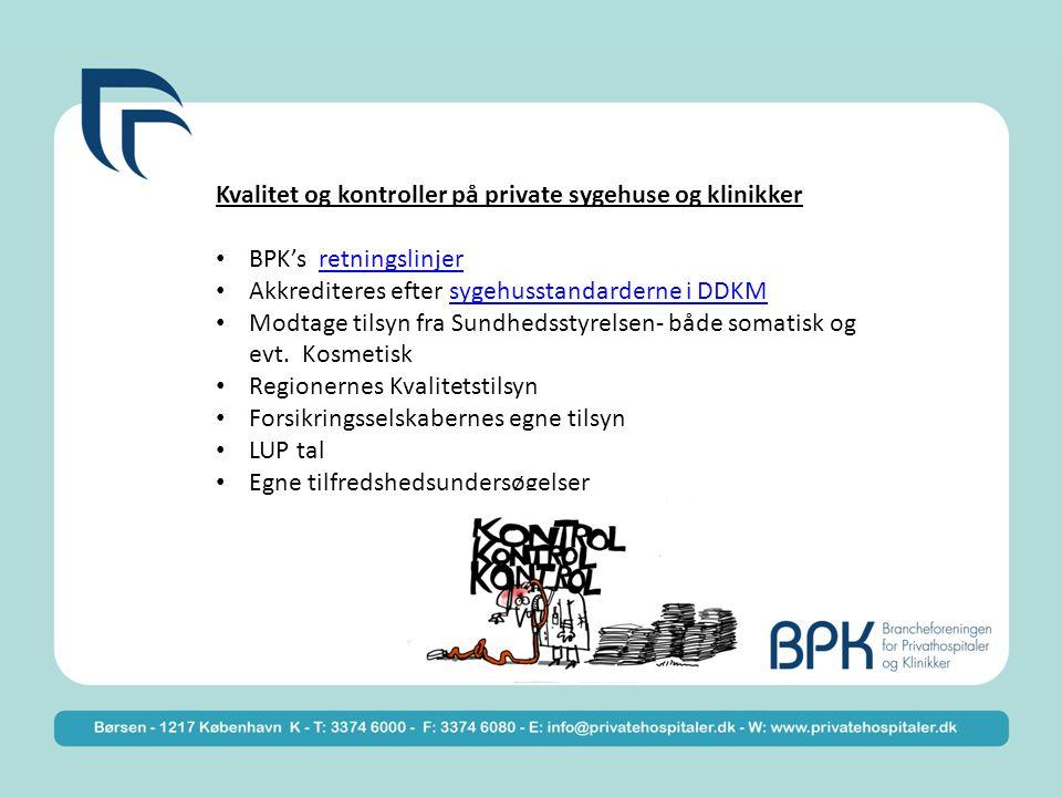 Kvalitet og kontroller på private sygehuse og klinikker BPK's retningslinjerretningslinjer Akkrediteres efter sygehusstandarderne i DDKMsygehusstandarderne i DDKM Modtage tilsyn fra Sundhedsstyrelsen- både somatisk og evt.