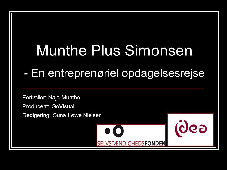 Munthe Plus Simonsen - En entreprenøriel opdagelsesrejse Fortæller: Naja Munthe Producent: GoVisual Redigering: Suna Løwe Nielsen