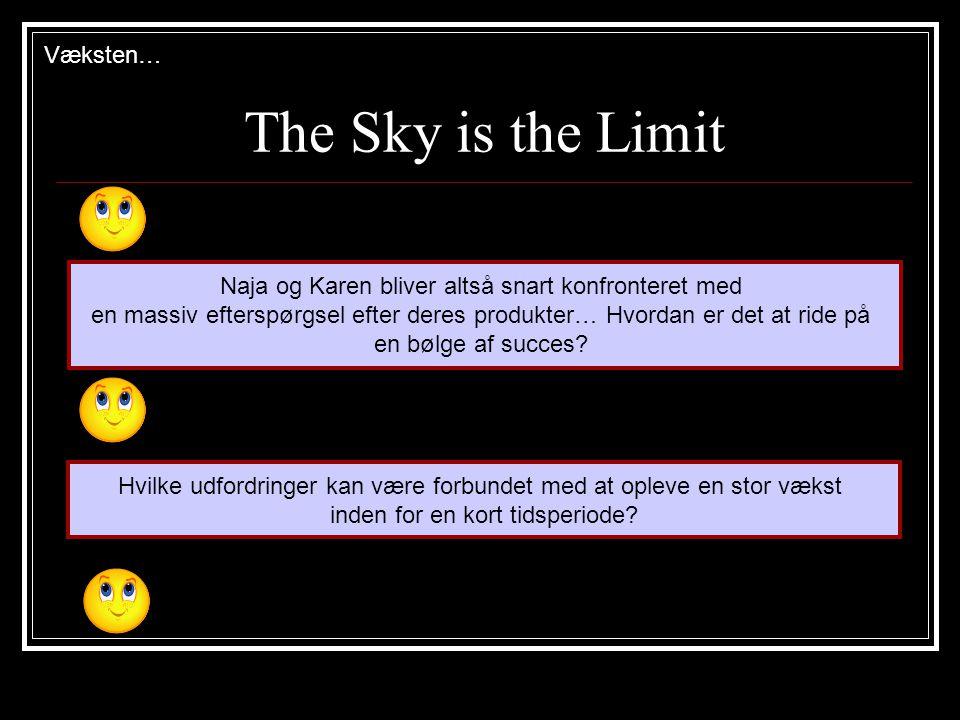 The Sky is the Limit Væksten… Naja og Karen bliver altså snart konfronteret med en massiv efterspørgsel efter deres produkter… Hvordan er det at ride på en bølge af succes.