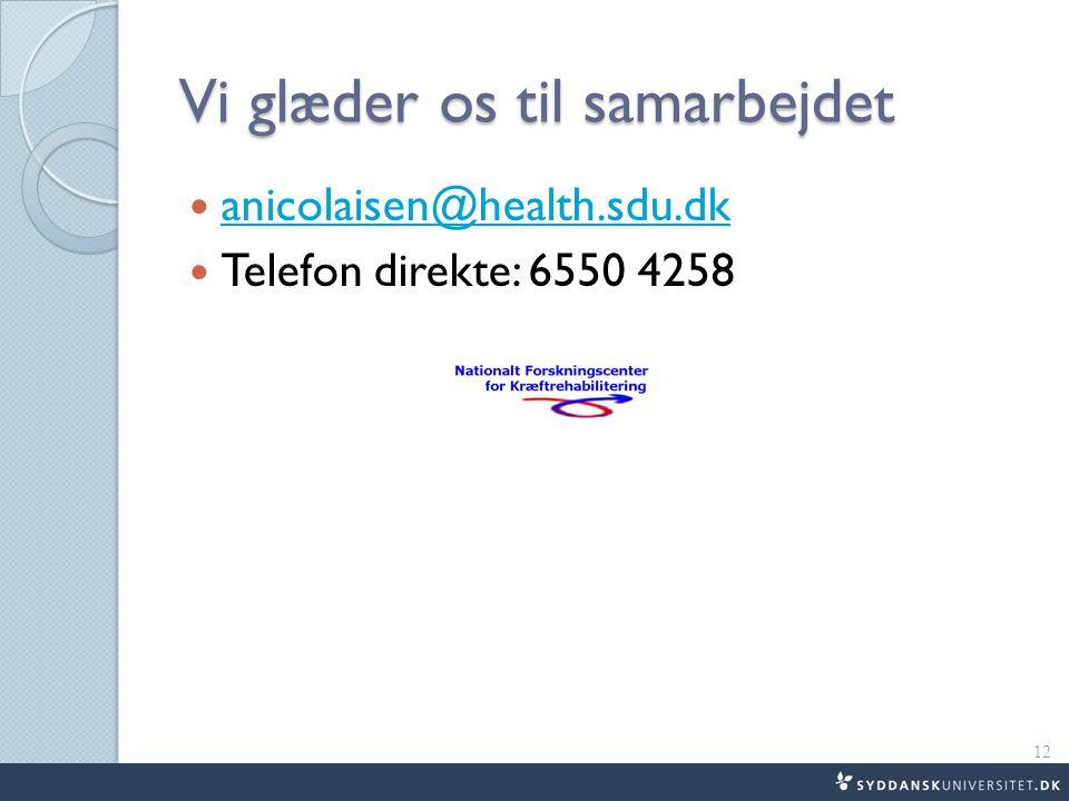Vi glæder os til samarbejdet anicolaisen@health.sdu.dk Telefon direkte: 6550 4258 12