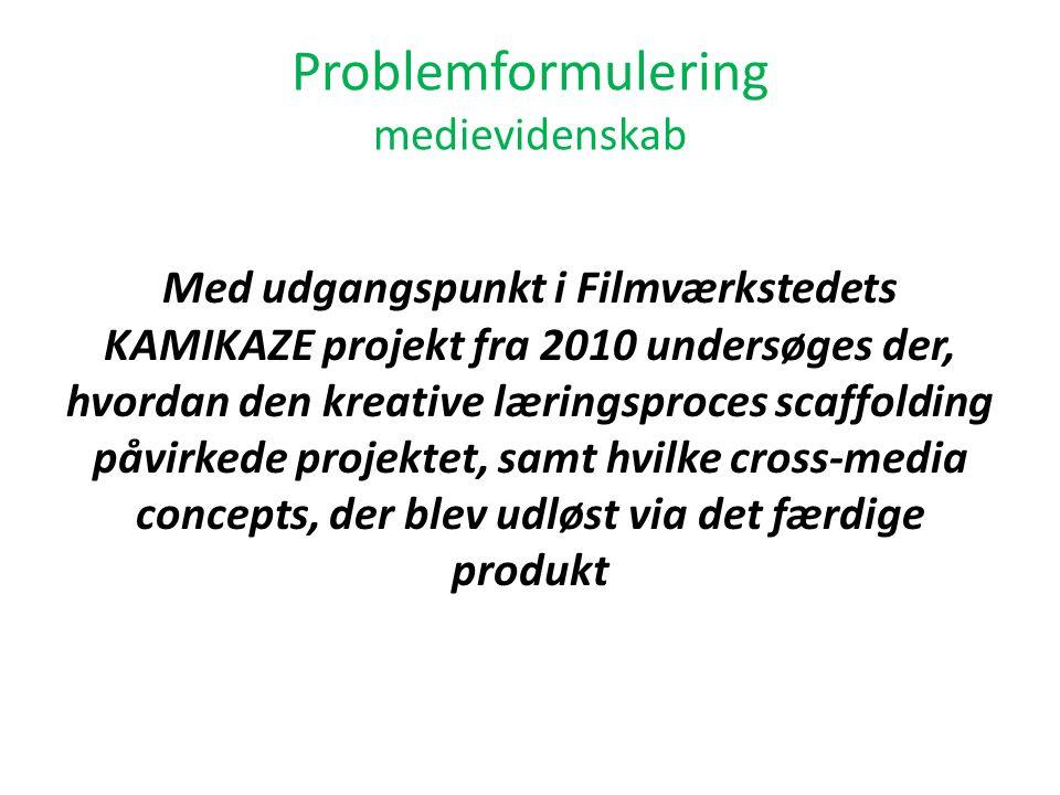 Problemformulering medievidenskab Med udgangspunkt i Filmværkstedets KAMIKAZE projekt fra 2010 undersøges der, hvordan den kreative læringsproces scaffolding påvirkede projektet, samt hvilke cross-media concepts, der blev udløst via det færdige produkt