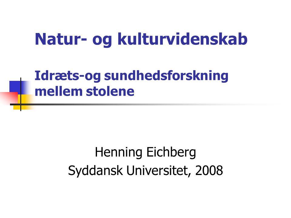 Natur- og kulturvidenskab Idræts-og sundhedsforskning mellem stolene Henning Eichberg Syddansk Universitet, 2008