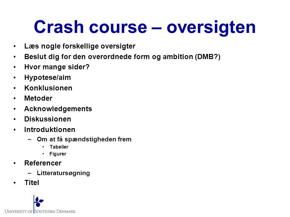 Crash course – oversigten Læs nogle forskellige oversigter Beslut dig for den overordnede form og ambition (DMB ) Hvor mange sider.