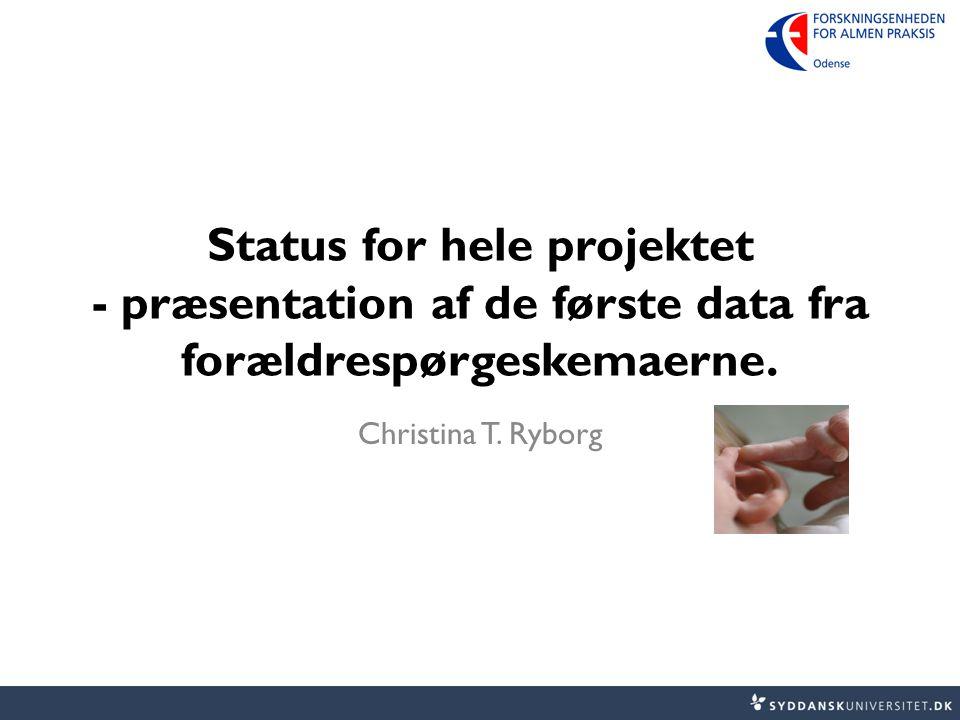 Status for hele projektet - præsentation af de første data fra forældrespørgeskemaerne.