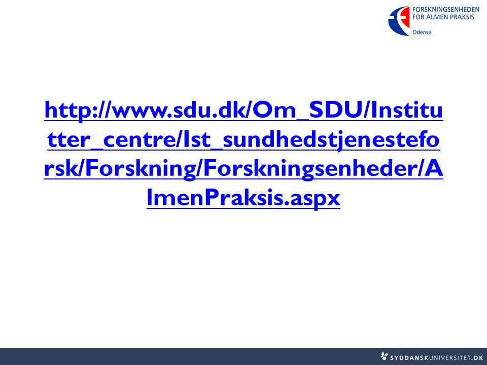 http://www.sdu.dk/Om_SDU/Institu tter_centre/Ist_sundhedstjenestefo rsk/Forskning/Forskningsenheder/A lmenPraksis.aspx