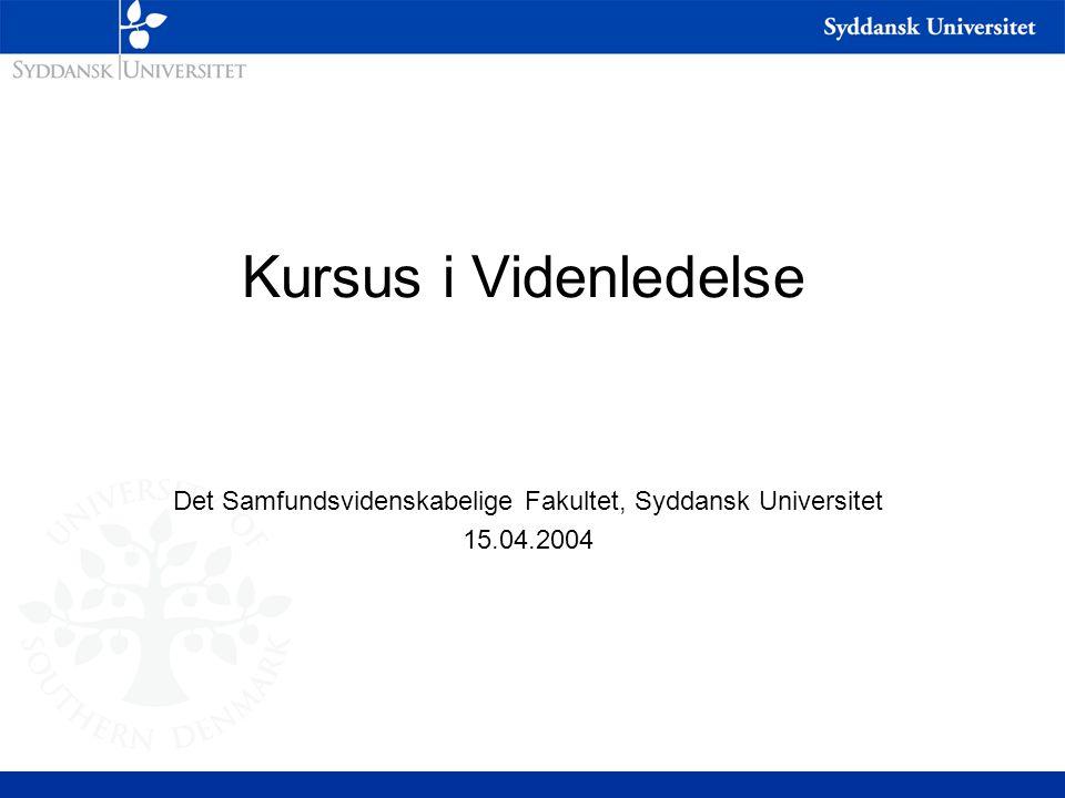 Kursus i Videnledelse Det Samfundsvidenskabelige Fakultet, Syddansk Universitet 15.04.2004