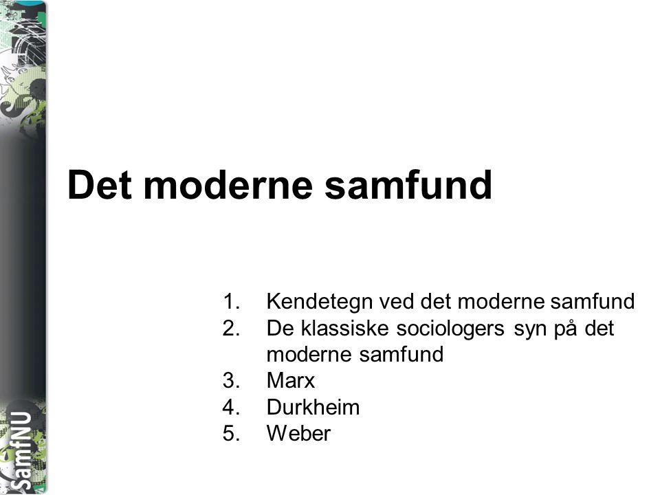 SAMFNU Det moderne samfund 1.Kendetegn ved det moderne samfund 2.De klassiske sociologers syn på det moderne samfund 3.Marx 4.Durkheim 5.Weber