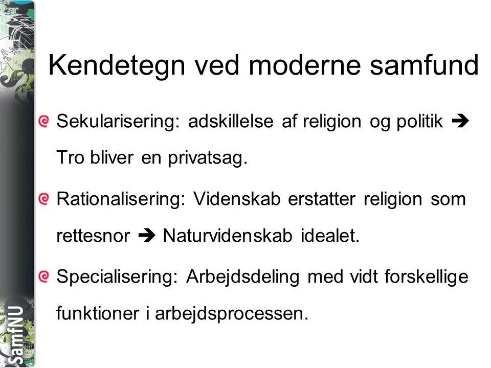 SAMFNU Kendetegn ved moderne samfund Sekularisering: adskillelse af religion og politik  Tro bliver en privatsag. Rationalisering: Videnskab erstatte