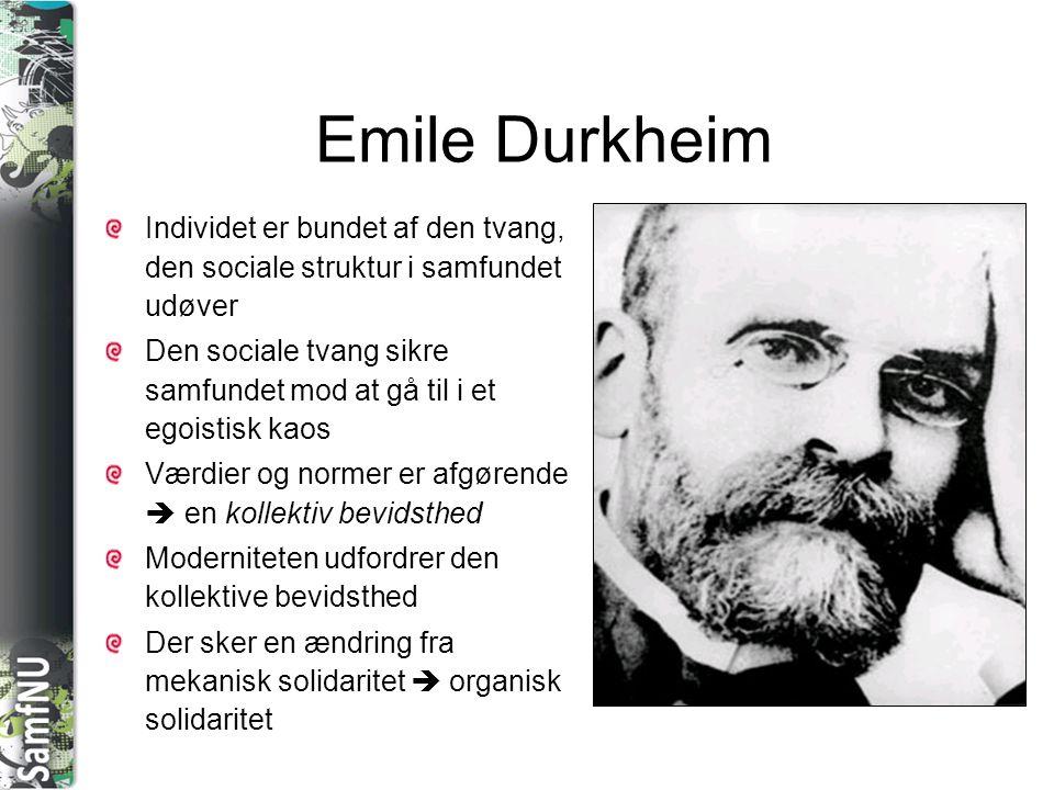 SAMFNU Emile Durkheim Individet er bundet af den tvang, den sociale struktur i samfundet udøver Den sociale tvang sikre samfundet mod at gå til i et e