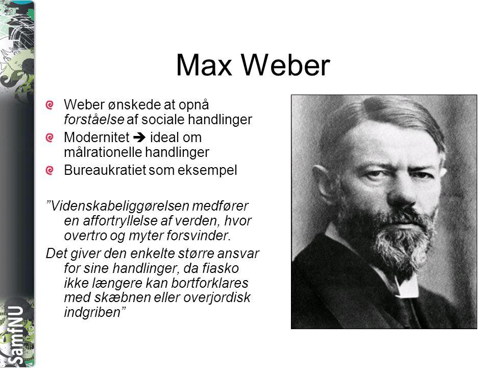 """SAMFNU Max Weber Weber ønskede at opnå forståelse af sociale handlinger Modernitet  ideal om målrationelle handlinger Bureaukratiet som eksempel """"Vid"""